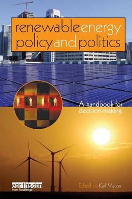 Renewable Energy Policy and Politics: A handbook for decision-making (Paperback)