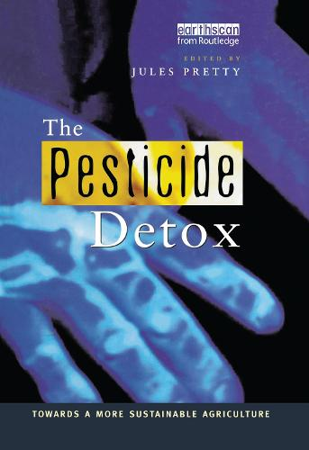 The Pesticide Detox: Towards a More Sustainable Agriculture (Hardback)