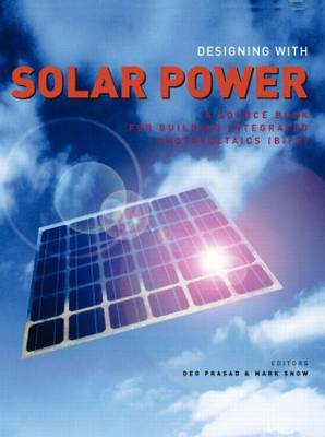 Designing with Solar Power: A Source Book for Building Integrated Photovoltaics (BIPV) (Hardback)