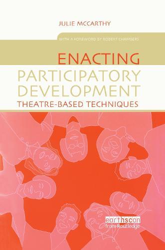 Enacting Participatory Development: Theatre-based Techniques (Hardback)