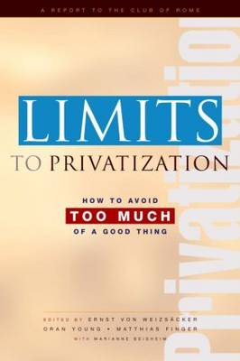 Limits to Privatization: How to Avoid Too Much of a Good Thing - A Report to the Club of Rome (Hardback)