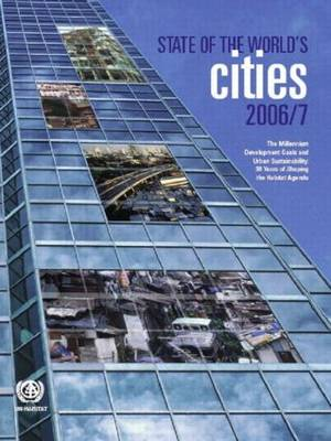The State of the World's Cities 2006/7: The Millennium Development Goals and Urban Sustainability (Paperback)
