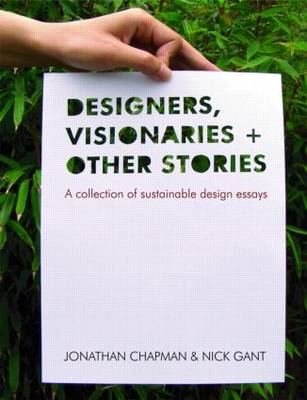 Designers, Visionaries and Other Stories: A Collection of Sustainable Design Essays (Paperback)