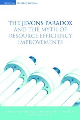 The Jevons Paradox and the Myth of Resource Efficiency Improvements - Earthscan Research Editions (Hardback)