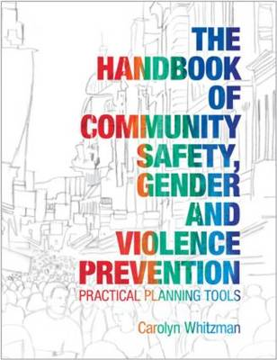 The Handbook of Community Safety Gender and Violence Prevention: Practical Planning Tools (Hardback)