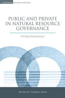 Public and Private in Natural Resource Governance: A False Dichotomy? - Earthscan Research Editions (Hardback)