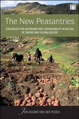 The New Peasantries: Struggles for Autonomy and Sustainability in an Era of Empire and Globalization - Earthscan Food and Agriculture (Hardback)