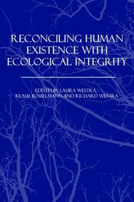 Reconciling Human Existence with Ecological Integrity: Science, Ethics, Economics and Law (Hardback)