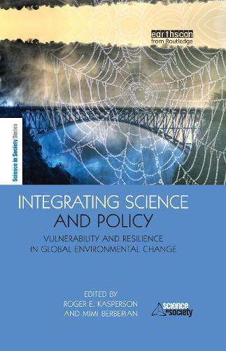 Integrating Science and Policy: Vulnerability and Resilience in Global Environmental Change - The Earthscan Science in Society Series (Hardback)