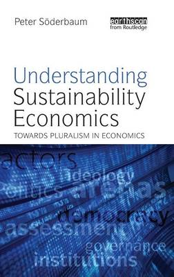 Understanding Sustainability Economics: Towards Pluralism in Economics (Hardback)