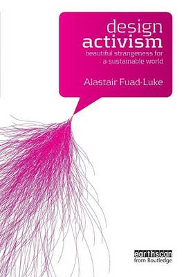 Design Activism: Beautiful Strangeness for a Sustainable World (Paperback)