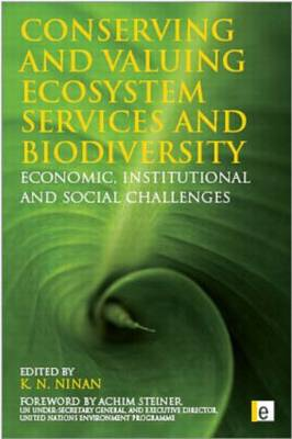 Conserving and Valuing Ecosystem Services and Biodiversity: Economic, Institutional and Social Challenges (Hardback)