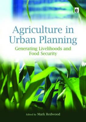 Agriculture in Urban Planning: Generating Livelihoods and Food Security (Hardback)