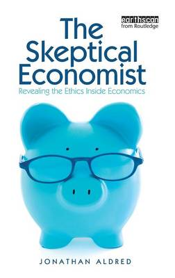 The Skeptical Economist: Revealing the Ethics Inside Economics (Hardback)