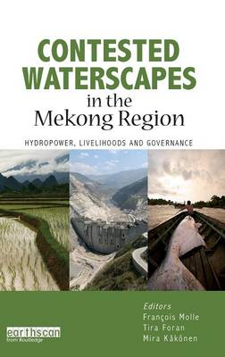 Contested Waterscapes in the Mekong Region: Hydropower, Livelihoods and Governance (Hardback)
