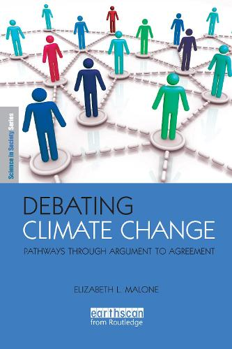 Debating Climate Change: Pathways through Argument to  Agreement - The Earthscan Science in Society Series (Paperback)