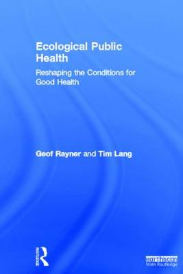Ecological Public Health: Reshaping the Conditions for Good Health (Hardback)
