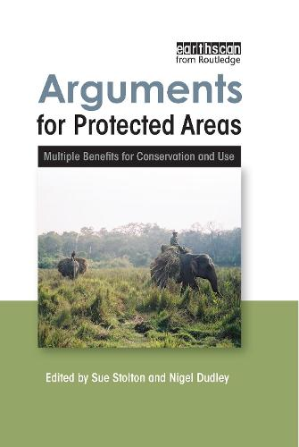 Arguments for Protected Areas: Multiple Benefits for Conservation and Use (Hardback)