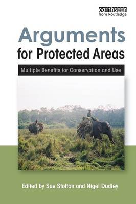 Arguments for Protected Areas: Multiple Benefits for Conservation and Use (Paperback)