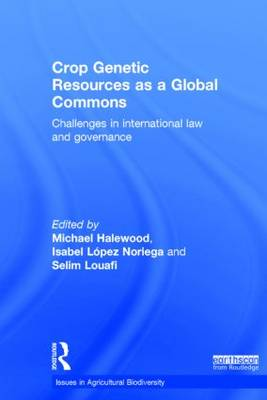 Crop Genetic Resources as a Global Commons: Challenges in International Law and Governance - Issues in Agricultural Biodiversity (Hardback)