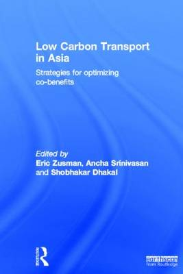 Low Carbon Transport in Asia: Strategies for Optimizing Co-benefits (Hardback)