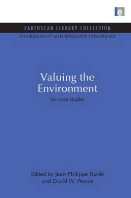 Valuing the Environment: Six Case Studies - Environmental and Resource Economics Set (Hardback)