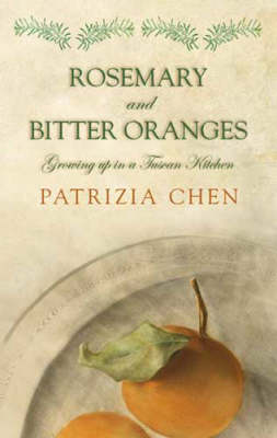 Rosemary and Bitter Oranges: Growing Up in a Tuscan Kitchen (Paperback)
