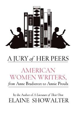 A Jury Of Her Peers: American Women Writers from Anne Bradstreet to Annie Proulx (Hardback)