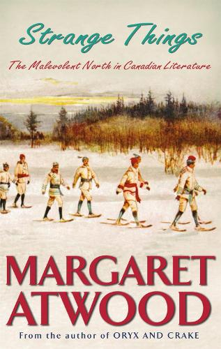 Strange Things: The Malevolent North in Canadian Literature (Paperback)