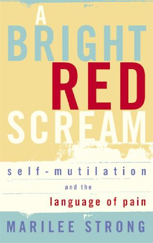 A Bright Red Scream: Self-mutilation and the language of pain (Paperback)
