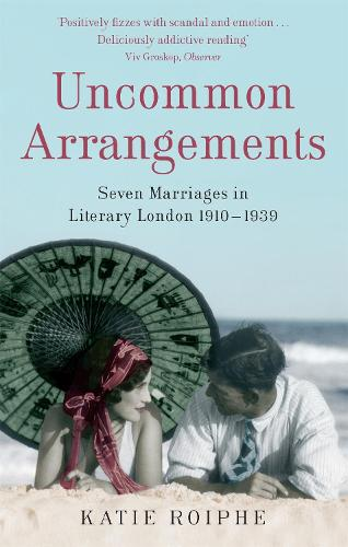 Uncommon Arrangements: Seven Marriages in Literary London 1910 -1939 (Paperback)