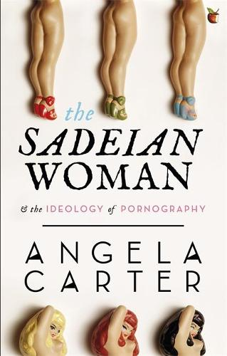 The Sadeian Woman: An Exercise in Cultural History - Virago Modern Classics (Paperback)