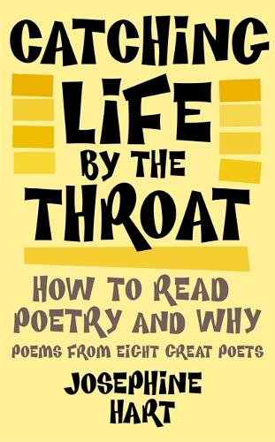 Catching Life By The Throat: How to Read Poetry and Why (Hardback)