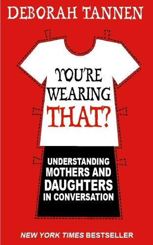 You're Wearing That?: Understanding Mothers and Daughters in Conversation (Paperback)