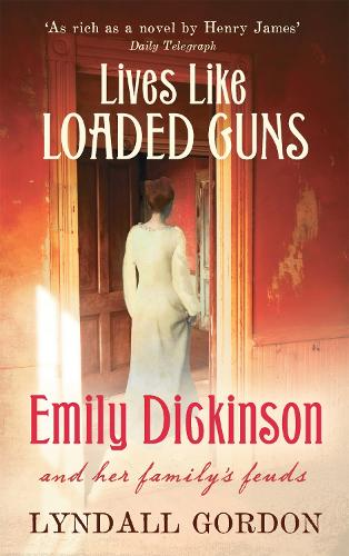 Lives Like Loaded Guns: Emily Dickinson and Her Family's Feuds (Paperback)