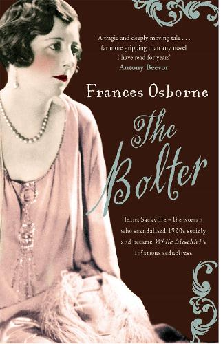 The Bolter: Idina Sackville - The woman who scandalised 1920s Society and became White Mischief's infamous seductress (Paperback)