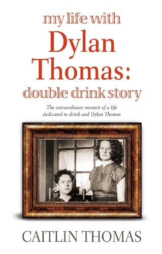 My Life With Dylan Thomas: Double Drink Story (Paperback)