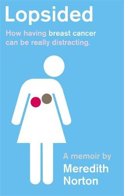 Lopsided: How having breast cancer can be really distracting (Paperback)