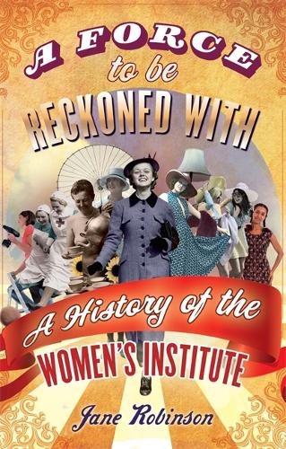 A Force To Be Reckoned With: A History of the Women's Institute (Paperback)