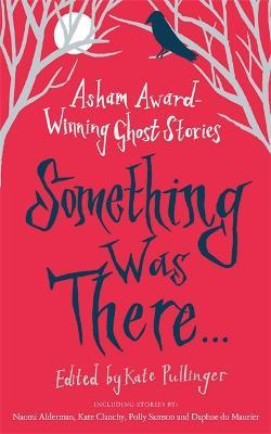 Something Was There . . .: Asham Award-Winning Ghost Stories (Paperback)