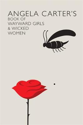Angela Carter's Book Of Wayward Girls And Wicked Women - Virago Modern Classics (Hardback)