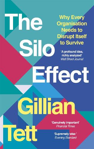 The Silo Effect: Why Every Organisation Needs to Disrupt Itself to Survive (Paperback)