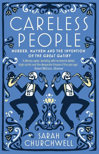 Careless People: Murder, Mayhem and the Invention of The Great Gatsby (Paperback)