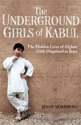 The Underground Girls Of Kabul: The Hidden Lives of Afghan Girls Disguised as Boys (Paperback)