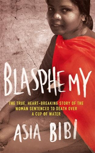 Blasphemy: The true, heartbreaking story of the woman sentenced to death over a cup of water (Paperback)