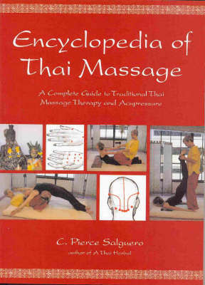 The Encyclopedia of Thai Massage: A Complete Guide to Traditional Thai Massage Therapy and Acupressure (Paperback)
