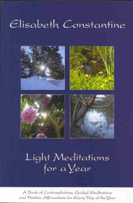 Light Meditations for a Year: A Book of Contemplations Guided Meditations and Positive Affirmations for Every Day of the Year (Paperback)