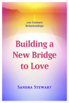 21st Century Relationships: Building a New Bridge to Love (Paperback)