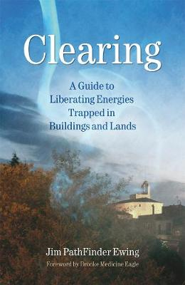 Clearing: A Guide to Liberating Energies Trapped in Buildings and Lands (Paperback)
