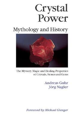 Crystal Power, Mythology and History: The Mystery, Magic and Healing Properties of Crystals, Stones and Gems (Paperback)